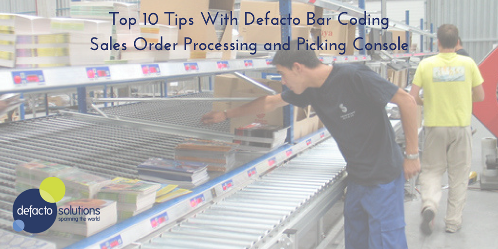 Top 10 Tips with Defacto Bar Coding - Sales Order Processing and Picking Console